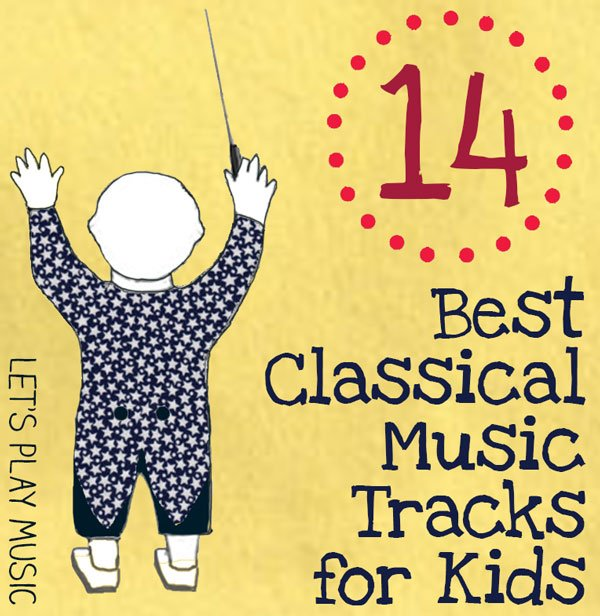 14 Best Classical Music Tracks For Kids Lets Play Music