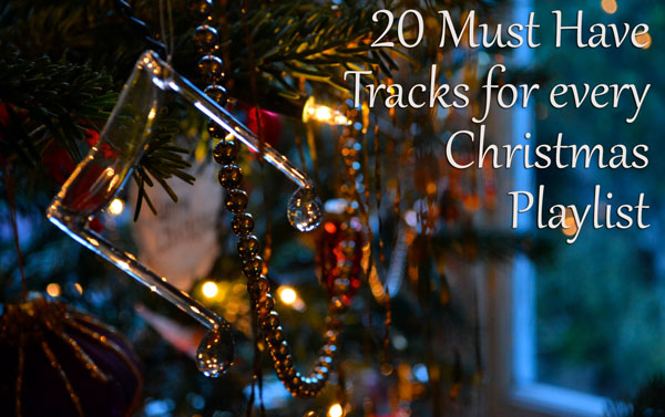 20 Must Have Tracks for Every Christmas Playlist