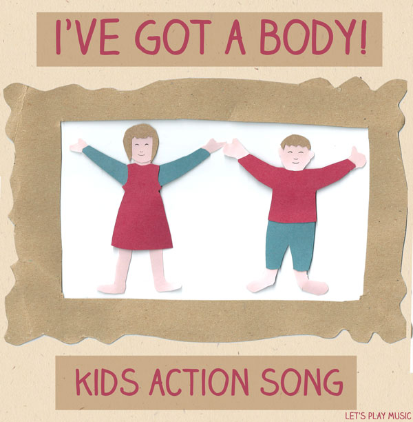 Let's Play Music : I've Got A Body - Action Songs for Kids
