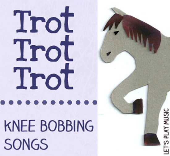 Let's Play Music: Trot Trot Trot : Knee Bobbing Songs