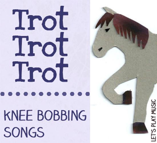 Let's Play Music: Trot Trot Trot : Knee Bobbing Songs