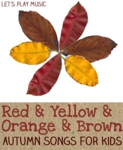 Let's Play Music : Red & Yellow & Orange & Brown - Action songs for Autumn