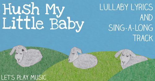 Lullaby Lyrics and Sing a Long track for Hush my Little Baby