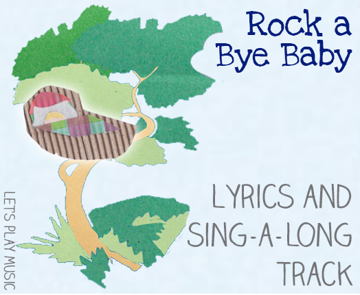 Lullaby Lyrics and Sing a Long Track for Rock a Bye Baby