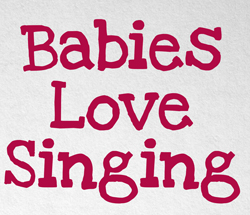Babies Love Singing : Songs For Babies 6 months+