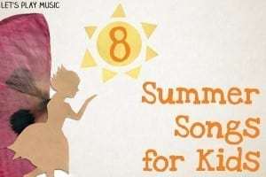 8 Summer Songs for Kids