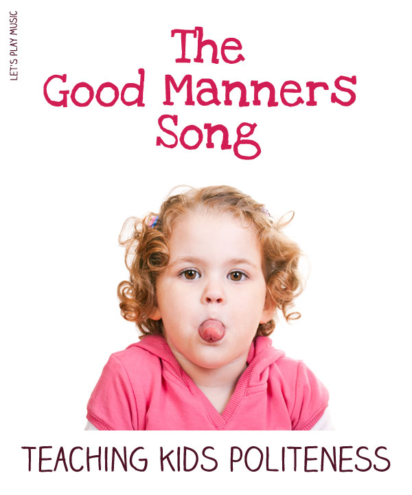The Good Manners Song Let S Play Music