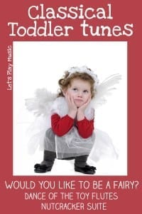 would you like to be a fairy? Dance of the toy flutes - Nutcracker suite Classical Toddler tunes