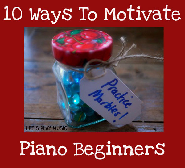 10 ways to motivate piano beginners