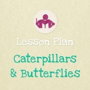 Caterpillars & Butterflies Lesson & activity plan