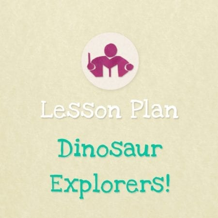 Dinosaur Explorers! Lesson Plan