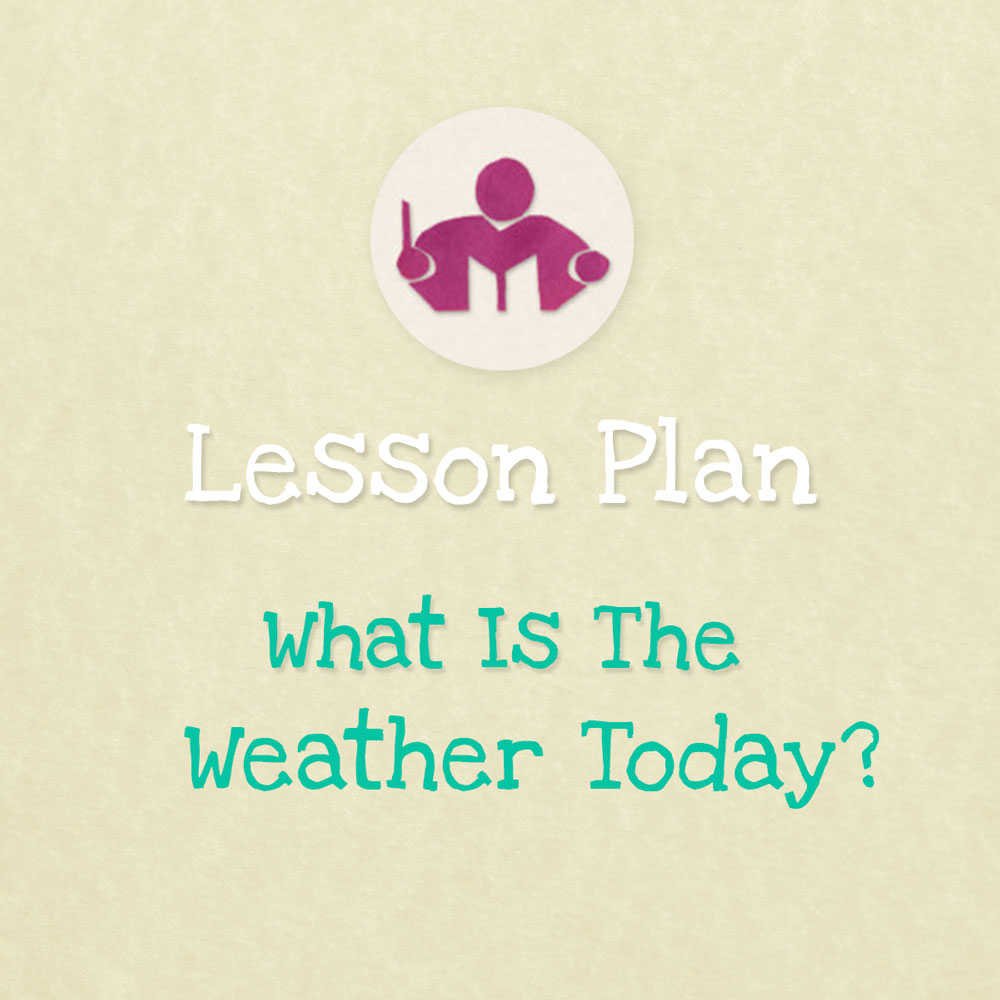 What is The Weather Today? lesson plan